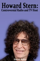 Howard Stern: Controversial Radio and TV Host by David Baker