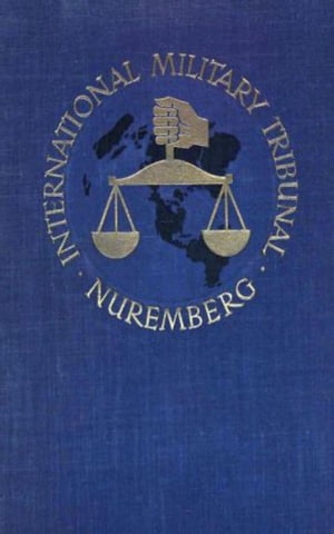 Trial of the Major War Criminals Before the InterMilitary Tribunal: Nuremburg 1945-1946