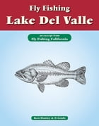 Fly Fishing Lake Del Valle: An excerpt from Fly Fishing California by Ken Hanley