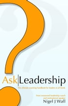 Ask Leadership (The ultimate coaching handbook for leaders at all levels) by Nigel J. Wall