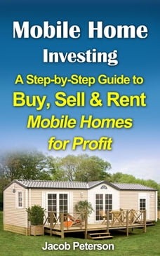 Mobile Home Investing: A Step-by-Step Guide to Buy, Sell & Rent Mobile Homes for Profit: Retirement…
