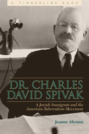 Dr. Charles David Spivak A Jewish Immigrant and the American Tuberculosis Movement
