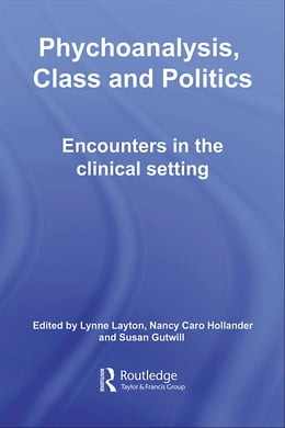 Book Psychoanalysis, Class and Politics: Encounters in the Clinical Setting by Layton, Lynne