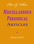 Ellen G. White Miscellaneous Periodical Articles - Book II of III by Ellen G. White