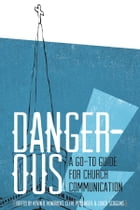 Dangerous: A Go-to Guide for Church Communication by Cleve Persinger
