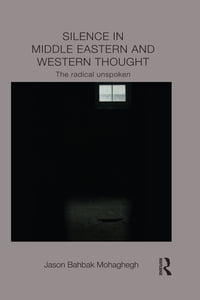 Silence in Middle Eastern and Western Thought: The Radical Unspoken