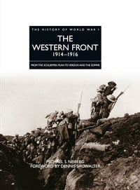 History of World War I: The Western Front 1914–1916: From the Schlieffen Plan to Verdun and the…
