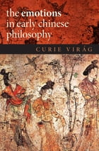 The Emotions in Early Chinese Philosophy by Curie Vir?g