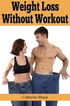 Weight Loss Without Workout by Catherine Braun