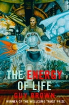 The Energy of Life: (Text Only) by Guy Brown
