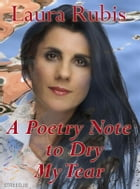 A Poetry Note to Dry My Tear by Laura Rubis