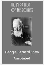 The Dark Lady of the Sonnets (Annotated) by Bernard Shaw