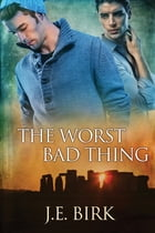 The Worst Bad Thing by J.E. Birk