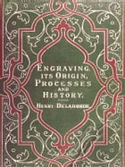 Engraving: Its Origin, Processes, and History by Henri Delaborde,
