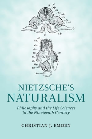 Nietzsche's Naturalism Philosophy and the Life Sciences in the Nineteenth Century