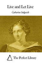 Live and Let Live by Catharine Sedgwick