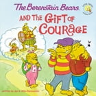 The Berenstain Bears and the Gift of Courage by Jan & Mike Berenstain