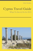 Cyprus Travel Guide - What To See & Do by John Geddes