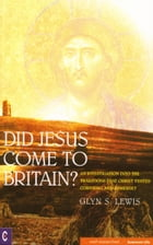 Did Jesus Come to Britain? by Glynn S Lewis