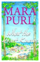 What the Heart Knows: A Milford-Haven Novel - Book One by Mara Purl