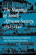 The Shaping of South African Society, 1652–1840. by Richard Elphick