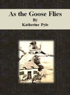 As the Goose Flies by Katherine Pyle