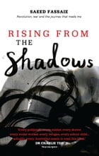 Rising from the Shadows: Revolution, War and The Journey that Made Me  by Fassaie