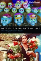 Days of Death, Days of Life: Ritual in the Popular Culture of Oaxaca by Kristin Norget