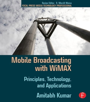 Mobile Broadcasting with WiMAX Principles,  Technology,  and Applications