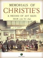Memorials of CHRISTIE'S: A Record of Art Sales from 1766 to 1896 by William Roberts