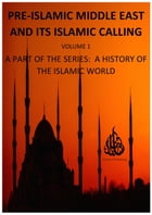 Pre-Islamic Middle East and its Islamic Calling: A History of the Islamic World, #1 by Oriental Publishing