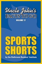 Uncle John's Facts to Go Sports Shorts by Bathroom Readers' Institute