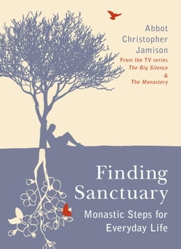 Book Finding Sanctuary: Monastic Steps For Everyday Life by Christopher Jamison