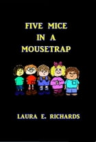 Five Mice in a Mouse Trap by Laura E. Richards