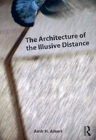 The Architecture of the Illusive Distance by Amir H. Ameri