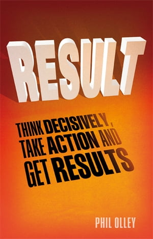 Result Think Decisively,  Take Action and Get Results