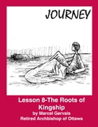 Journey: Lesson 8 - The Roots of Kingship by Marcel Gervais