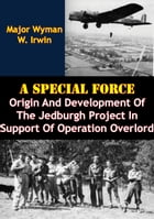 A Special Force: Origin And Development Of The Jedburgh Project In Support Of Operation Overlord by Major Wyman W. Irwin
