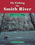 Fly Fishing the Smith River: An excerpt from Fly Fishing California by Ken Hanley