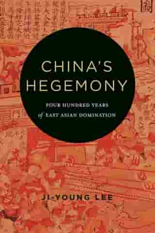 China's Hegemony: Four Hundred Years of East Asian Domination by Ji-young Lee
