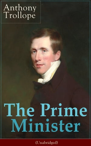 The Prime Minister (Unabridged): Parliamentary Novel from the prolific English novelist, known for The Warden, Barchester Towers, Doc by Anthony Trollope
