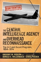 The Central Intelligence Agency and Overhead Reconnaissance: The U-2 and OXCART Programs, 1954?1974 by Gregory Pedlow