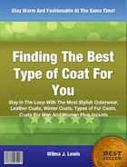 Discover The Best Type of Coat For You by Wilma J. Lewis