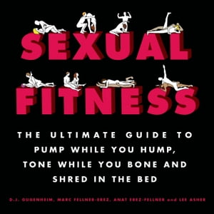 Sexual Fitness The Ultimate Guide to Pump While You Hump,  Tone While You Bone and Shred in the Bed