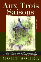 Aux Trois Saisons - An Inn in Burgundy: Second Edition by Morton Sobel