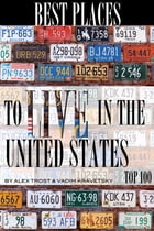 Best Places to Live In United States Top 100 by alex trostanetskiy