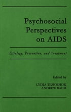 Psychosocial Perspectives on Aids: Etiology, Prevention and Treatment by Lydia Temoshok