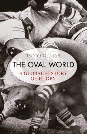 The Oval World A Global History of Rugby
