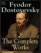 Complete Works of Fyodor Dostoyevsky: Text, Summary, Plot Overview, Themes, Characters, Motifs and Notes (Annotated) by Wasem Alrabi