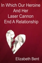 In Which Our Heroine and Her Laser Cannon End a Relationship